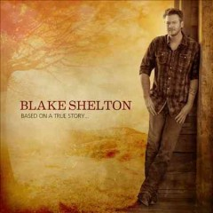 Based on a true story - Blake Shelton.