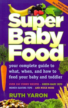 Super baby food : your complete guide to what, when and how to feed your baby and toddler / Ruth Yaron. - Ruth Yaron.