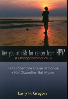 Are you at risk for cancer from HPV? /  Larry H. Gregory. - Larry H. Gregory.