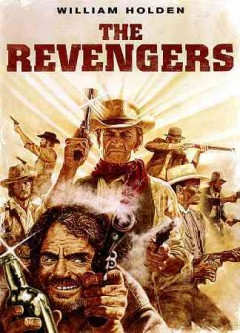 The revengers /  Cinema Center Films ; screenplay by Wendell Mayes; story by Steven W. Carabatsos; produced by Martin Rackin; directed by Daniel Mann.