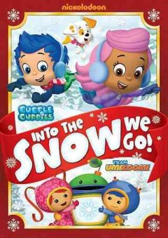 Into the snow we go : Bubble Guppies, Team Umizoomi.