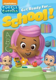 Bubble Guppies : Get ready for...school! / Nickelodeon. - Nickelodeon.
