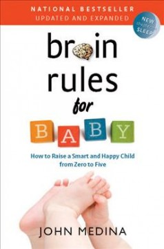 Brain rules for baby : how to raise a smart and happy child from zero to five / John Medina.