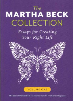 The Martha Beck Collection Volume 1 : essays for creating your right life  / Martha Beck.