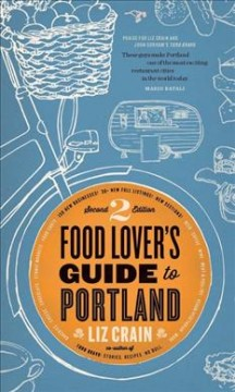 The food lover's guide to Portland /  Liz Crain. - Liz Crain.