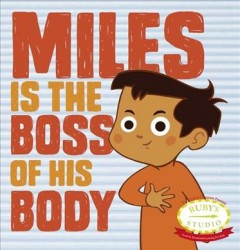 Miles is the boss of his body - written by Samantha Kurtzman-Counter & Abbie Schiller ; based on the screenplay by Abbie Schiller & Christine Ecklund ; illustration, Valentina Ventimiglia.