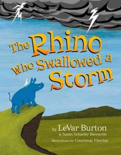 Rhino who swallowed a storm - by LeVar Burton & Susan Schaefer Bernardo ; illustrations by Courtenay Fletcher.