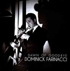 Dawn of goodbye /  Dominick Farinacci. - Dominick Farinacci.