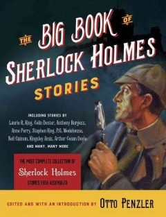 The big book of Sherlock Holmes stories /  edited and with an introduction by Otto Penzler.