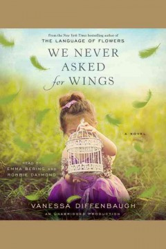 We never asked for wings : a novel / Vanessa Diffenbaugh. - Vanessa Diffenbaugh.