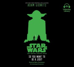The empire strikes back : so you want to be a Jedi? / Adam Gidwitz. - Adam Gidwitz.