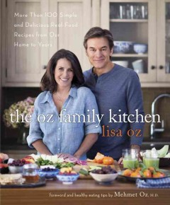 The Oz family kitchen : more than 100 simple and delicious real-food recipes from our home to yours / Lisa Oz.