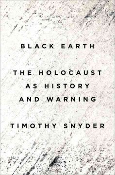 Black earth : the holocaust as history and warning / Timothy Snyder. - Timothy Snyder.