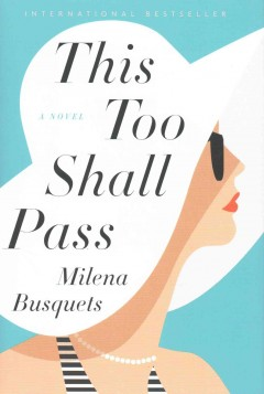 This too shall pass : a novel / Milena Busquets ; translated by Valerie Miles. - Milena Busquets ; translated by Valerie Miles.