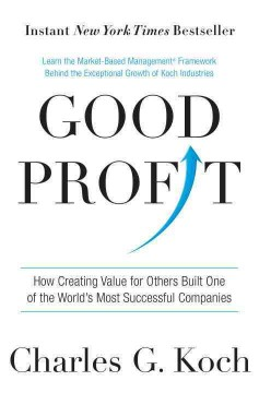 Good profit : how creating value for others built one of the world's most successful companies / Charles G. Koch.