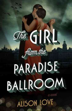 The girl from the Paradise Ballroom : a novel / Alison Love.