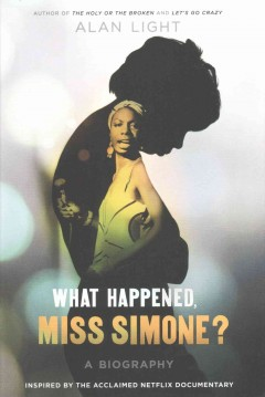 What happened, Miss Simone? : a biography / Alan Light.