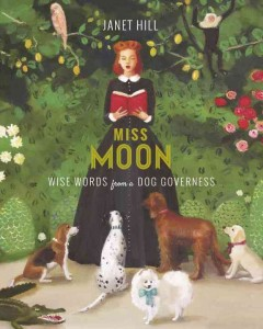 Miss Moon, wise words from a dog governess /  Janet Hill. - Janet Hill.