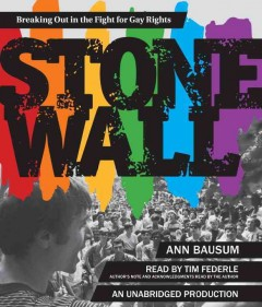 Stonewall : breaking out in the fight for gay rights / Ann Bausum. - Ann Bausum.