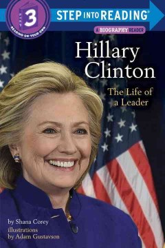 Hillary Clinton : the life of a leader / by Shana Corey ; illustrations by Adam Gustavson. - by Shana Corey ; illustrations by Adam Gustavson.