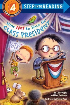 How not to run for class president /  by Cathy Hapka and Ellen Titlebaum ; illustrated by Debbie Palen. - by Cathy Hapka and Ellen Titlebaum ; illustrated by Debbie Palen.