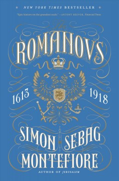 The Romanovs : 1613-1918 / by Simon Sebag Montefiore. - by Simon Sebag Montefiore.
