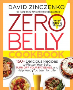 Zero belly cookbook : 150+ delicious recipes to flatten your belly, turn off your fat genes, and help keep you lean for life! / David Zinczenko ; photographs by Jason Varney. - David Zinczenko ; photographs by Jason Varney.