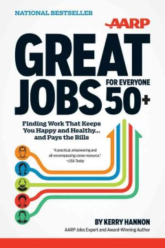 Great jobs for everyone 50+ : finding work that keeps you happy and healthy and pays the bills / Kerry Hannon. - Kerry Hannon.