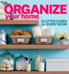 Organize your home /  editor, Samantha S. Thorpe ; contributing editor, Brian Kramer ; contributing designer, Kate Malo ; contributing copy editor, Paul Soucy ; contributing photographers, Adam Albright, Marty Baldwin, Jay Wilde ; contributing professional organizers, Kathy Jenkins, Laura Leist, Lorie Marreno, Donna Smallin Kuper, Audrey Thomas ; contributing writer, Chelsea Evers ; contributing producer, Molly Reid Sinnett ; contributing illustrator, Tom Rosborough ; cover photographer, Marty Baldwin. - editor, Samantha S. Thorpe ; contributing editor, Brian Kramer ; contributing designer, Kate Malo ; contributing copy editor, Paul Soucy ; contributing photographers, Adam Albright, Marty Baldwin, Jay Wilde ; contributing professional organizers, Kathy Jenkins, Laura Leist, Lorie Marreno, Donna Smallin Kuper, Audrey Thomas ; contributing writer, Chelsea Evers ; contributing producer, Molly Reid Sinnett ; contributing illustrator, Tom Rosborough ; cover photographer, Marty Baldwin.