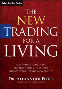 The new trading for a living : psychology, discipline, trading tools and systems, risk control, trade management / Dr. Alexander Elder. - Dr. Alexander Elder.