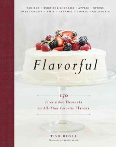 Flavorful : 150 irresistible desserts in all-time favorite flavors / Tish Boyle ; photography by Andrew Meade. - Tish Boyle ; photography by Andrew Meade.