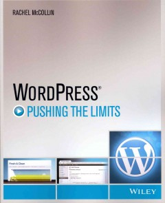 WordPress : pushing the limits / Rachel McCollin. - Rachel McCollin.