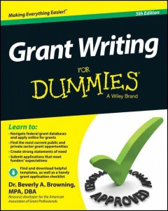 Grant writing for dummies /  by Dr. Beverly A. Browning, MPA, DBA. - by Dr. Beverly A. Browning, MPA, DBA.