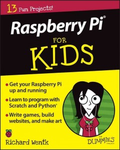 Raspberry Pi for kids for dummies /  by Richard Wentk. - by Richard Wentk.