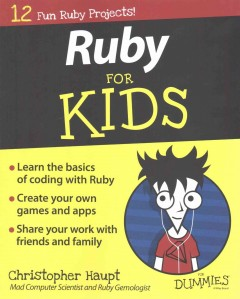 Ruby for kids for dummies /  by Christopher Haupt. - by Christopher Haupt.