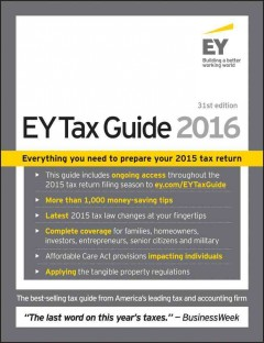 EY tax guide 2016 /  by the tax partners and professionals of Ernst & Young LLP ; Gary N. Cohen, chair, editorial board. - by the tax partners and professionals of Ernst & Young LLP ; Gary N. Cohen, chair, editorial board.