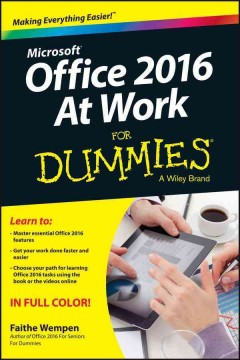 Microsoft Office 2016 at work for dummies /  by Faithe Wempen. - by Faithe Wempen.