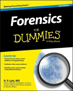 Forensics for dummies /  by D.P. Lyle, MD.