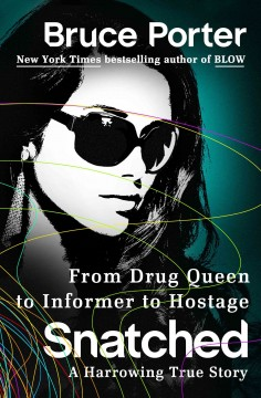 Snatched : from drug queen to informer to hostage : a harrowing true story / Bruce Porter.