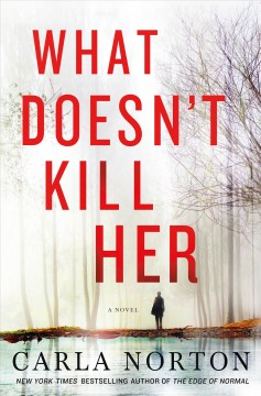 What doesn't kill her : a novel / Carla Norton.