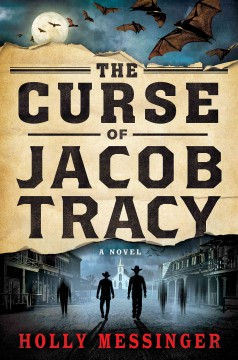 The curse of Jacob Tracy : a novel / Holly Messinger.