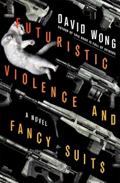 Futuristic violence and fancy suits /  David Wong. - David Wong.
