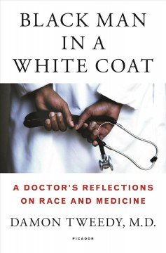 Black man in a white coat : a doctor's reflections on race and medicine / Damon Tweedy, M.D. - Damon Tweedy, M.D.