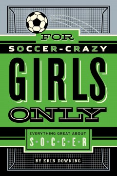 For soccer-crazy girls only - Erin Downing ; illustrated by Headcase Design.