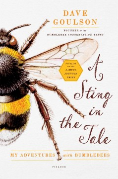 A sting in the tale : my adventures with bumblebees / Dave Goulson.