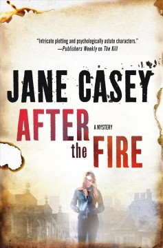After the fire : a mystery / Jane Casey.