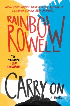 Carry on : the rise and fall of Simon Snow / Rainbow Rowell. - Rainbow Rowell.
