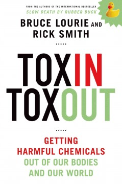 Toxin toxout : getting harmful chemicals out of our bodies and our world / Bruce Lourie, Rick Smith.
