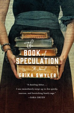 The book of speculation : a novel / Erika Swyler, with illustrations by the author. - Erika Swyler, with illustrations by the author.