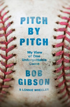 Pitch by pitch : my view of one unforgettable game / Bob Gibson ; with Lonnie Wheeler. - Bob Gibson ; with Lonnie Wheeler.